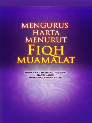 MENGURUS HARTA MENURUT FIQH MUAMALAT by Muhammad Nasri Md. Hussain, Nasri Naiimi & Mohd Sollehudin Shuib from UUM Press in General Academics category