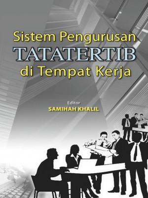 SISTEM PENGURUSAN TATATERTIB DI TEMPAT KERJA by Samihah Khalil (Editor) from UUM Press in General Academics category