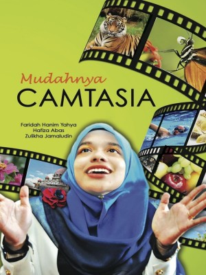 MUDAHNYA CAMTASIA by Faridah Hanim Yahya, Hafiza Abas & Zulikha Jamaludin from UUM Press in General Academics category