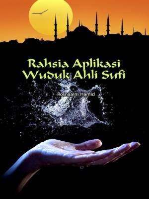 RAHSIA APLIKASI WUDUK AHLI SUFI by Rosnaaini Hamid from UUM Press in General Academics category