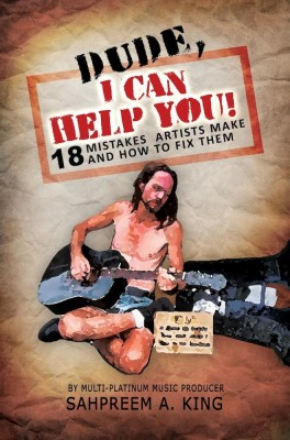 Dude, I Can Help You! 18 Mistake Artists Make And How To Fix Them by Sahpreem A. King from Wealth Of Thought LLC in Business & Management category