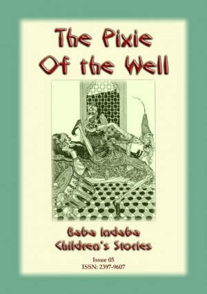 THE PIXIE OF THE WELL - A Turkish Fairy Tale: Baba Indaba Children's Stories Issue 05 by Anon E. Mouse from Abela Publishing in Children category