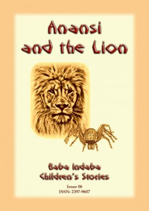 ANANSI AND THE LION - a West African Anansi story: Baba Indaba Children's Stories Issue 06 by Anon E. Mouse from Abela Publishing in Children category