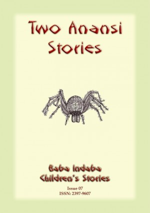 TWO ANANSI STORIES - Two West African Anansi tales: Baba Indaba Children's Stories Issue 07 by Anon E. Mouse from Abela Publishing in Children category