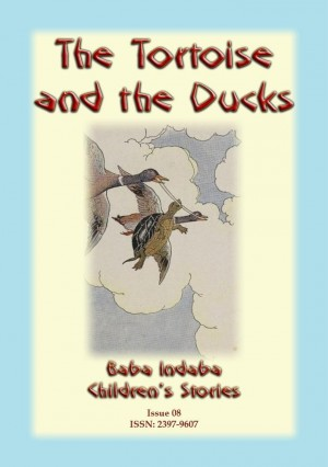THE TORTOISE AND THE DUCKS - An Aesop's fable for children: Baba Indaba Children's Stories Issue 08 by Anon E. Mouse from Abela Publishing in Children category