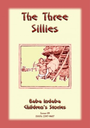 THE THREE SILLIES - An old English folktale: Baba Indaba Children's Stories Issue 09 by Anon E. Mouse from Abela Publishing in Children category