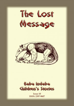 THE LOST MESSAGE - An ancient African folktale: Baba Indaba Children's Stories Issue 10 by Anon E. Mouse from Abela Publishing in Children category