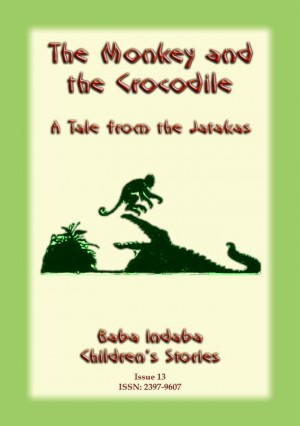 THE MONKEY AND THE CROCODILE - A Buddhist Jataka Tale for Children: Baba Indaba Children's Stories - Issue 13 by Anon E. Mouse from Abela Publishing in Children category