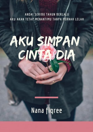 Aku Simpan Cinta Dia by Nana Fiqree from Aina arfah bt mohd adnan in General Novel category