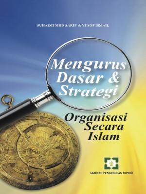Mengurus Dasar & Strategi Organisasi Secara Islam by Suhaimi Mhd Sarif & Yusof Ismail from AKADEMI PENGURUSAN YaPEIM SDN. BHD. in General Academics category