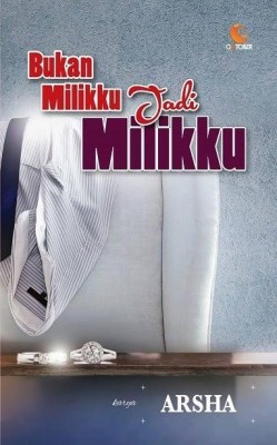 Bukan Milikku Jadi Milikku by Arsha from October in Romance category