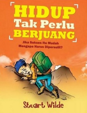 Hidup Tak Perlu Berjuang by Stuart Wilde from Pustaka Alvabet in Indonesian Novels category
