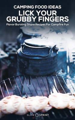 Camping Food Ideas Lick Your Grubby Fingers