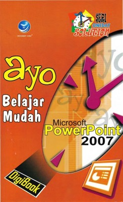 Ayo Belajar Mudah Microsoft Power Point 2007 Seri Oneday Solution