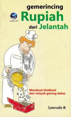 Gemerincing Rupiah Dari Jelantah, Membuat Biodiesel Dari Minyak Goreng Bekas