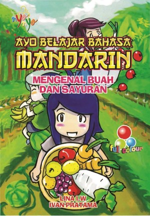 Ayo belajar Bahasa Mandarin - Mengenal buah dan Sayur by Lina I.W dan Ivan Pratama from Andi publisher in School Exercise category