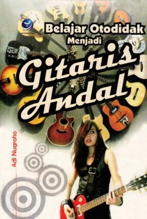 Belajar Otodidak Menjadi Gitaris Andal by Adi Nugroho from  in  category