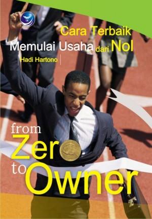 From Zero To Owner,Cara Terbaik Memulai Usaha Dari Nol