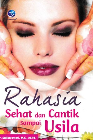RAHASIA SEHAT DAN CANTIK SAMPAI USILA by dr. Sulistyowati, M.S., Mpd. from  in  category