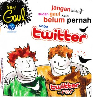 Seri Gaul Jangan Bilang Sudah Gaul Kalo Belum Pernah Coba Twitter by SatriaMaya Community from Andi publisher in Engineering & IT category