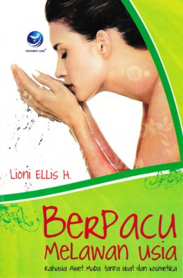 Berpacu Melawan Usia, Rahasia Awet Muda Tanpa Obat Dan Kosmetika by Lioni Ellis H from  in  category