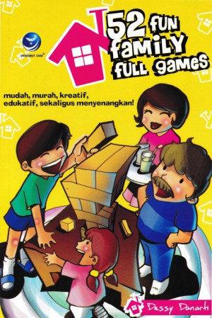 52 Fun Family Full Games, Mudah, Murah, Kreatif, Edukatif, Sekaligus Menyenangkan by Dessy Danarti from  in  category