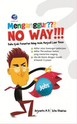 Menganggur No Way!!!, Buku Ajaib Penuntun Hidup Anda Menjadi Luar Biasa