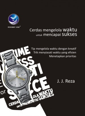 Manage Your Time for Success Cerdas Mengelola Waktu untuk Mencapai Sukses by J. J. Reza from Andi publisher in Motivation category