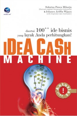 Idea Cash Machine, Disertai 100++ Ide Bisnis Yang Layak Anda Perhitungkan! by Sukatna Panca Miharja from Andi publisher in Business & Management category