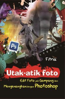Utak-Atik Foto Edit Foto Jadi Gampang Dan Menyenangkan Dengan Photoshop