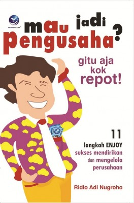 Mau Jadi Pengusaha Gitu Aja Kok Repot! by Ridlo Adi Nugroho from  in  category