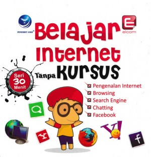 Seri 30 Menit Belajar Internet Tanpa Kursus by Elcom from Andi publisher in Engineering & IT category