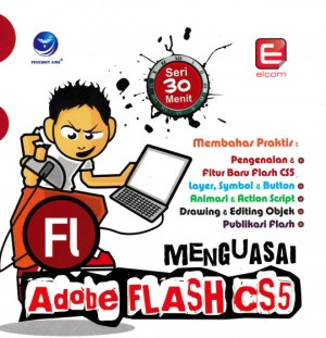 Seri 30 Menit Menguasai Adobe Flash CS5 by Elcom from  in  category