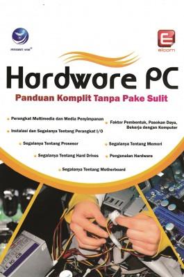 Hardware PC Panduan Komplit Tanpa Pake Sulit by Elcom from  in  category