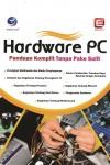 Hardware PC Panduan Komplit Tanpa Pake Sulit