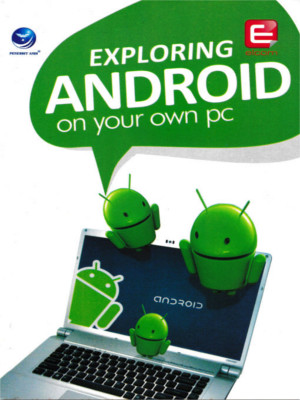 EXPLORING ANDROID on Your Own PC
