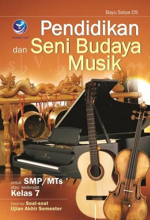 Pendidikan Dan Seni Budaya Musik, Untuk SMPMTs Atau Sederajat Kelas 7 Disertai Soal-soal Ujian Akhir Semester