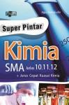 Super Pintar Kimia SMA Kelas 10,11,12 Dan Jurus Cepat Kuasai Kimia by Agus Kamaludin from  in  category