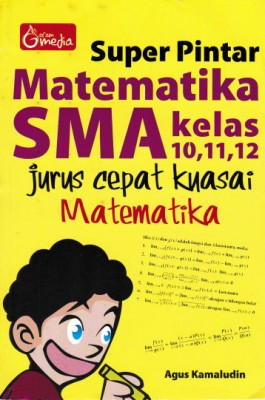 Super Pintar Matematika SMA Kelas 10,11,12 , Jurus Cepat Kuasai Matematika by Agus Kamaludin from Andi publisher in School Exercise category