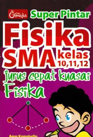 Super Pintar Fisika SMA Kelas 10,11,12 , Jurus Cepat Kuasai Fisika by Agus Kamaludin from  in  category