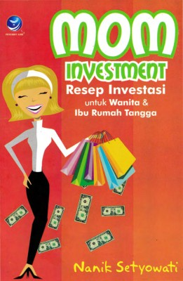 Mom Investment, Resep Investasi Untuk Wanita Dan Ibu Rumah Tangga by Nanik Setyowati from Andi publisher in Business & Management category