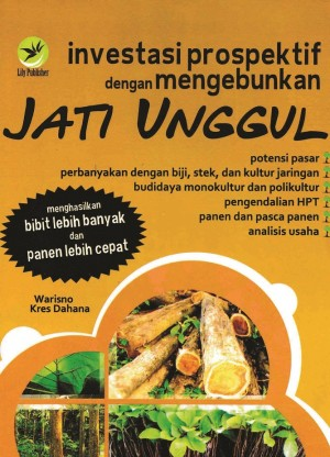 Investasi Prospektif Dengan Mengebunkan Jati Unggul by Warisno & Kres Dahana from Andi publisher in Business & Management category