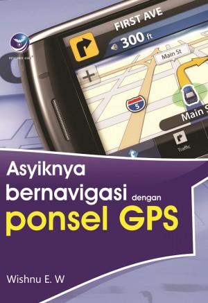 Asyiknya Bernavigasi Dengan Ponsel GPS