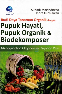 Budi Daya Tanaman Organik Dengan Pupuk Hayati by Sudadi Martodireso Dan Indra Kurniawan from Andi publisher in Business & Management category