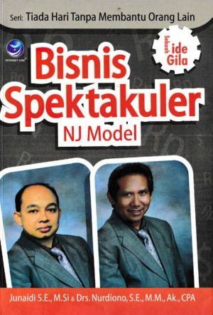 Bisnis Spektakuler NJ Model by Junaidi S.E.,M.Si & Drs.Nurdiono, S.E.,M.M.,Ak.,CPA from  in  category