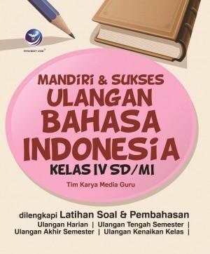 Mandiri Dan Sukses Ulangan Bahasa Indonesia Kelas IV SDMI
