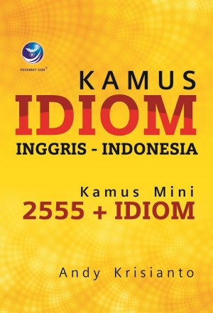 Kamus Idiom Inggris-Indonesia, Kamus Mini 2555+Idiom by Andy Krisianto from Andi publisher in General Academics category