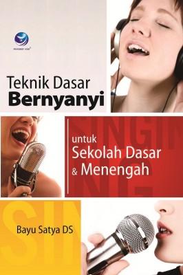 Teknik Dasar Bernyanyi Untuk Sekolah Dasar Dan Menengah