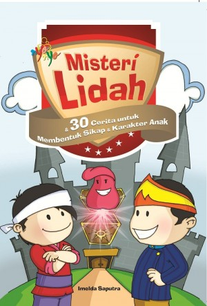 Misteri Lidah, 30 Cerita Untuk Membentuk Sikap Dan Karakter Anak