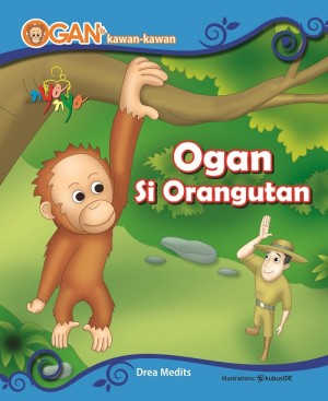 Ogan Dan Kawan-Kawan Ogan Si Orangutan by Drea Medits from Andi publisher in Children category
